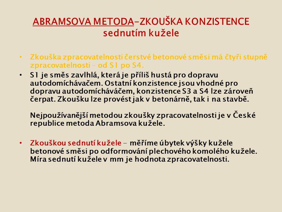 ABRAMSOVA METODA-ZKOUŠKA KONZISTENCE sednutím kužele Zkouška zpracovatelnosti čerstvé betonové směsi má čtyři stupně zpracovatelnosti – od S1 po S4.