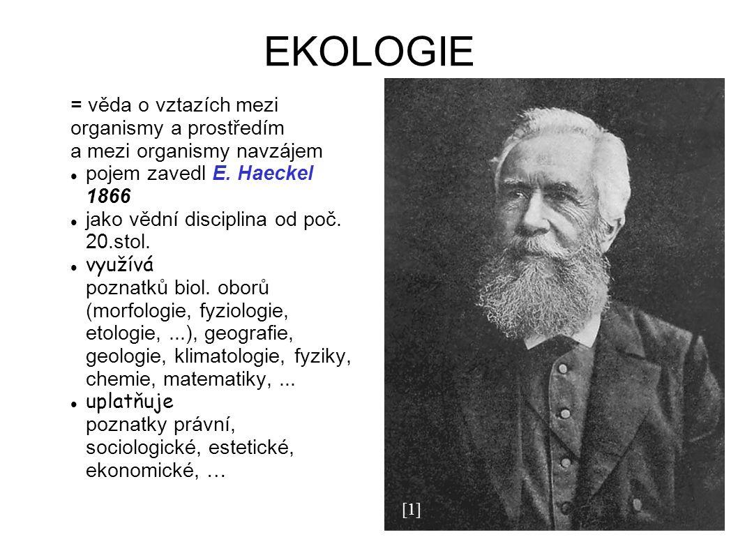 EKOLOGIE = věda o vztazích mezi organismy a prostředím a mezi organismy navzájem pojem zavedl E.