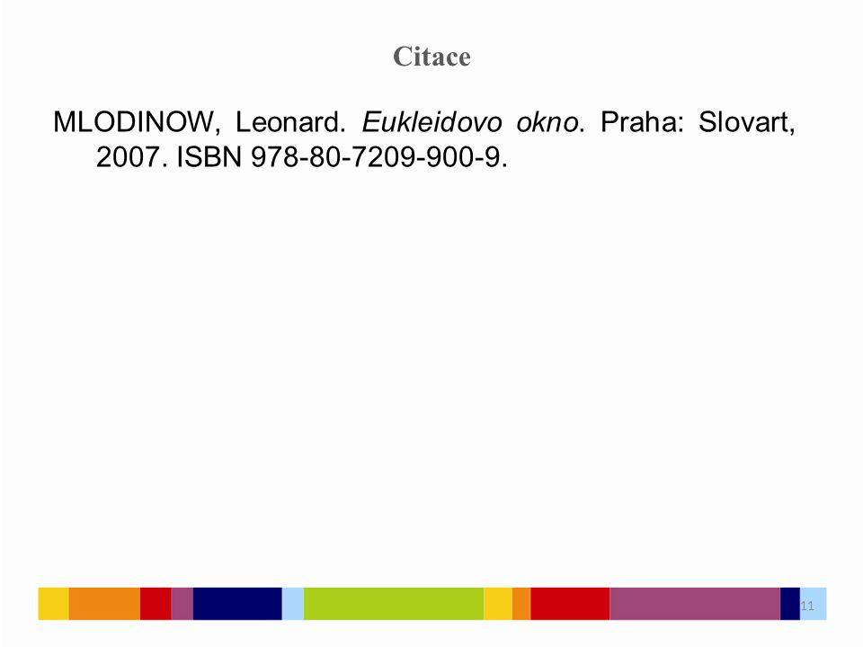11 Citace MLODINOW, Leonard. Eukleidovo okno. Praha: Slovart, 2007. ISBN 978-80-7209-900-9. 11
