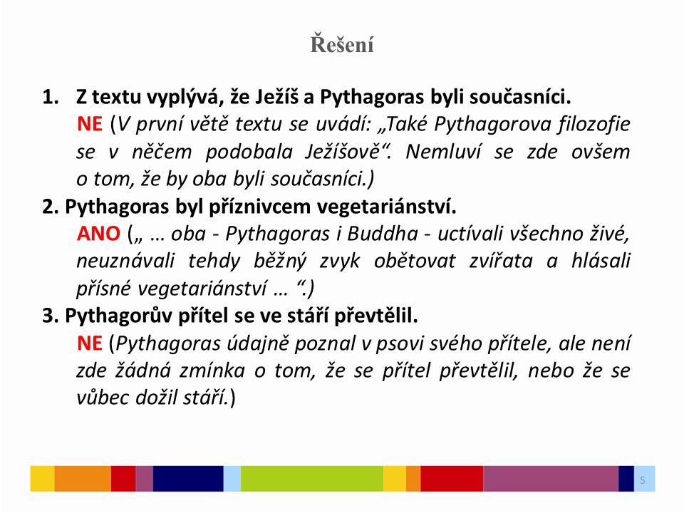 5 Řešení 1.Z textu vyplývá, že Ježíš a Pythagoras byli současníci.