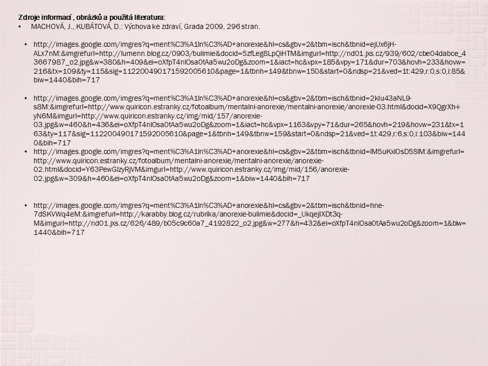 Zdroje informací, obrázků a použitá literatura: MACHOVÁ, J., KUBÁTOVÁ, D.: Výchova ke zdraví, Grada 2009, 296 stran. http://images.google.com/imgres?q