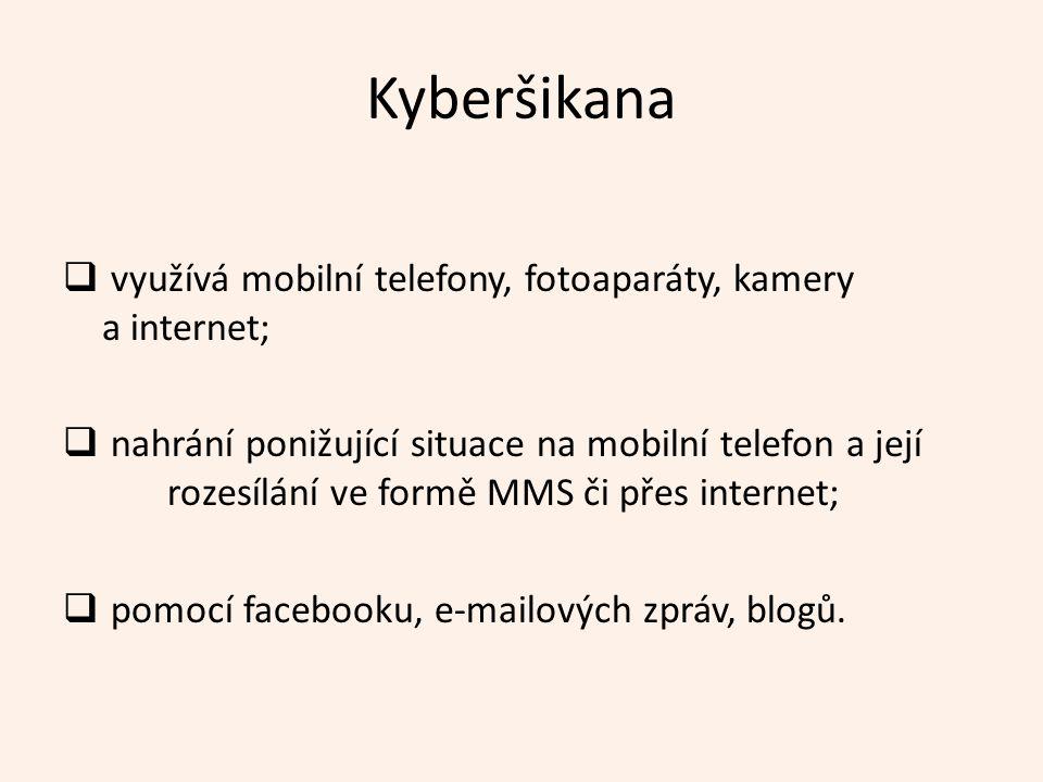 Kyberšikana  využívá mobilní telefony, fotoaparáty, kamery a internet;  nahrání ponižující situace na mobilní telefon a její rozesílání ve formě MMS či přes internet;  pomocí facebooku, e-mailových zpráv, blogů.