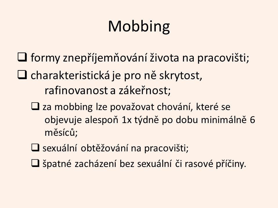 Mobbing  formy znepříjemňování života na pracovišti;  charakteristická je pro ně skrytost, rafinovanost a zákeřnost;  za mobbing lze považovat chování, které se objevuje alespoň 1x týdně po dobu minimálně 6 měsíců;  sexuální obtěžování na pracovišti;  špatné zacházení bez sexuální či rasové příčiny.