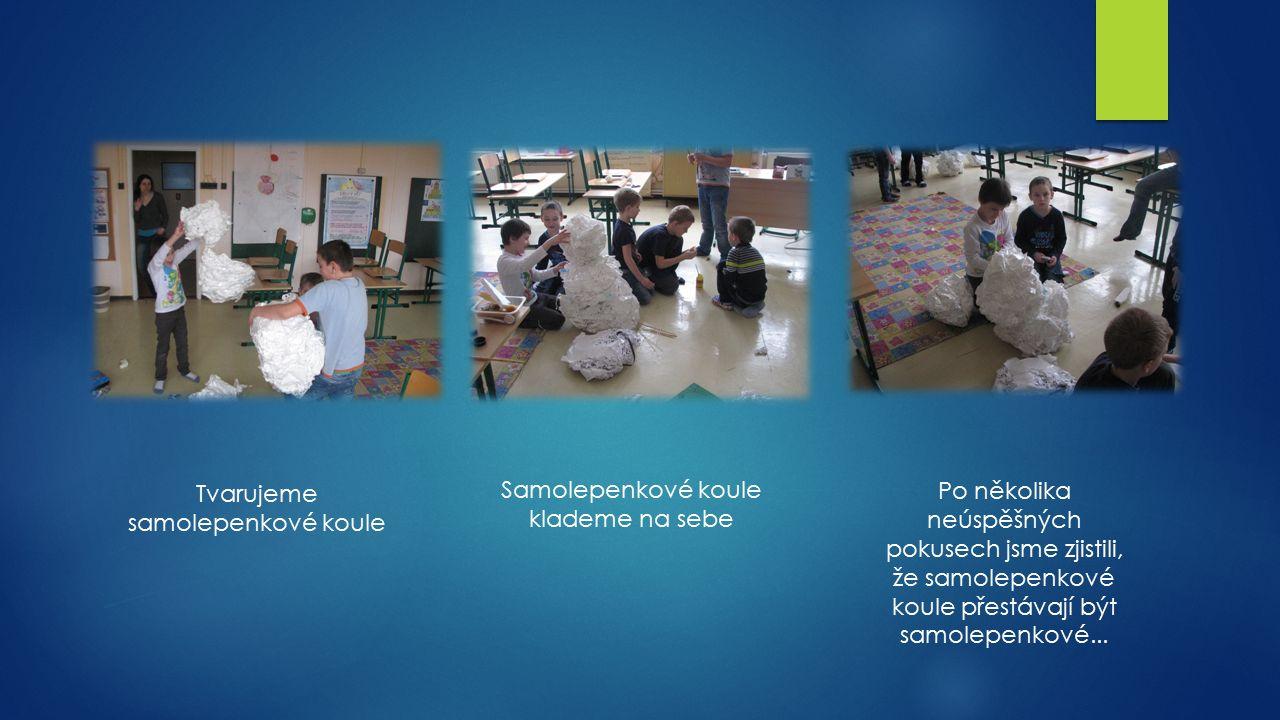 Tvarujeme samolepenkové koule Samolepenkové koule klademe na sebe Po několika neúspěšných pokusech jsme zjistili, že samolepenkové koule přestávají být samolepenkové...