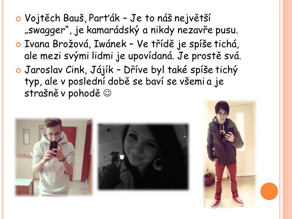 """Vojtěch Bauš, Parťák – Je to náš největší """"swagger , je kamarádský a nikdy nezavře pusu."""