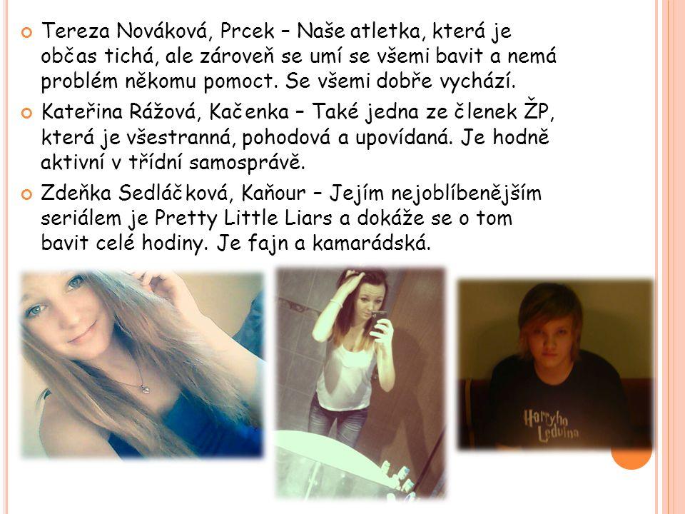 Tereza Nováková, Prcek – Naše atletka, která je občas tichá, ale zároveň se umí se všemi bavit a nemá problém někomu pomoct.