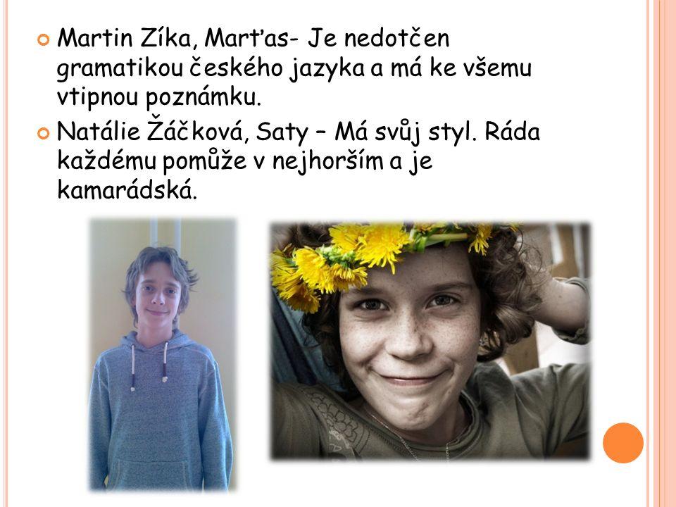 Martin Zíka, Marťas- Je nedotčen gramatikou českého jazyka a má ke všemu vtipnou poznámku. Natálie Žáčková, Saty – Má svůj styl. Ráda každému pomůže v