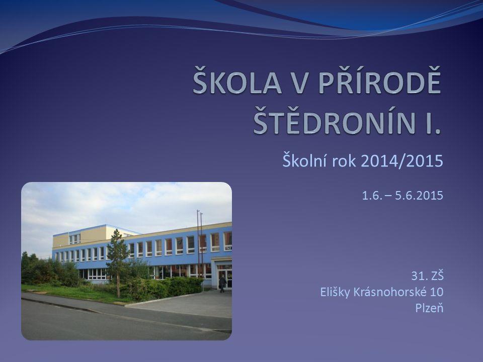Školní rok 2014/2015 1.6. – 5.6.2015 31. ZŠ Elišky Krásnohorské 10 Plzeň