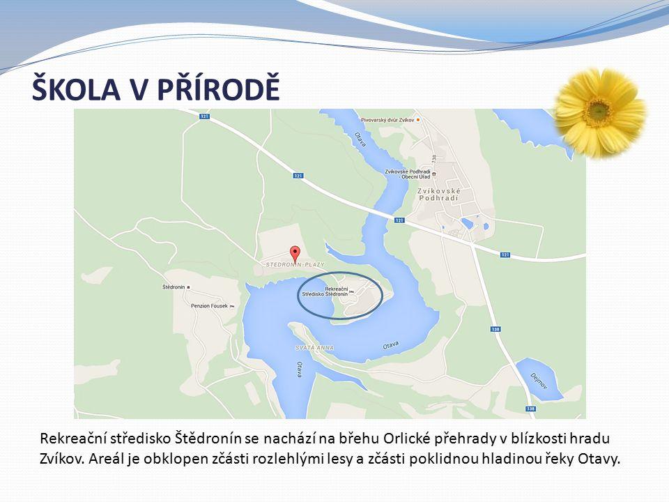 ŠKOLA V PŘÍRODĚ Rekreační středisko Štědronín se nachází na břehu Orlické přehrady v blízkosti hradu Zvíkov.