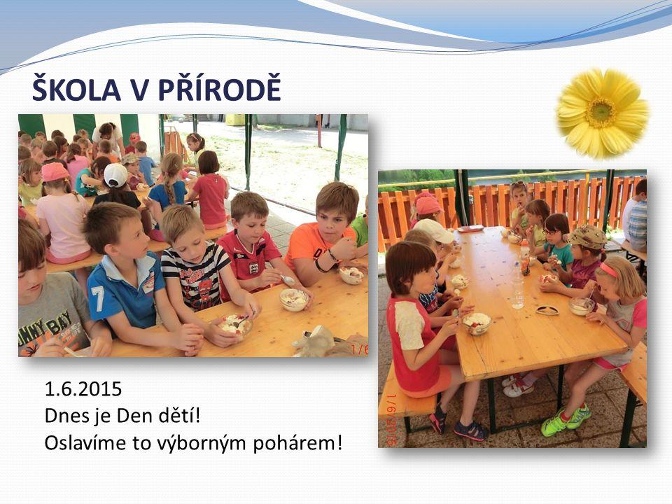 ŠKOLA V PŘÍRODĚ 1.6.2015 Dnes je Den dětí! Oslavíme to výborným pohárem!