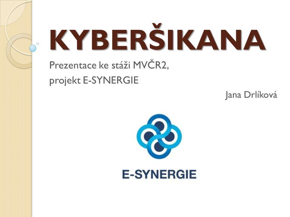 KYBERŠIKANA Prezentace ke stáži MVČR2, projekt E-SYNERGIE Jana Drlíková