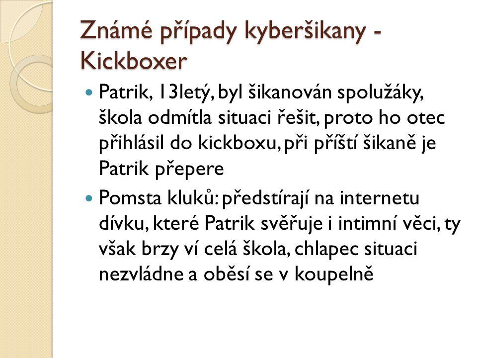 Známé případy kyberšikany - Kickboxer Patrik, 13letý, byl šikanován spolužáky, škola odmítla situaci řešit, proto ho otec přihlásil do kickboxu, při p
