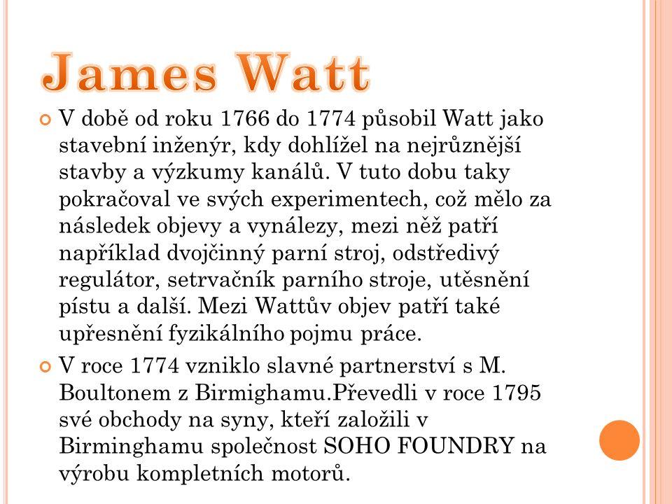 V době od roku 1766 do 1774 působil Watt jako stavební inženýr, kdy dohlížel na nejrůznější stavby a výzkumy kanálů.