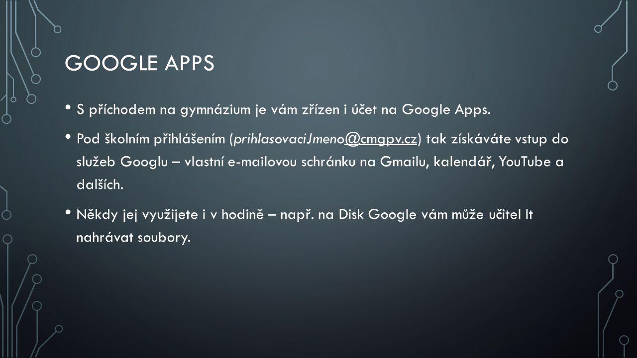 GOOGLE APPS S příchodem na gymnázium je vám zřízen i účet na Google Apps.