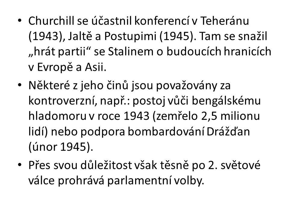 """Churchill se účastnil konferencí v Teheránu (1943), Jaltě a Postupimi (1945). Tam se snažil """"hrát partii"""" se Stalinem o budoucích hranicích v Evropě a"""