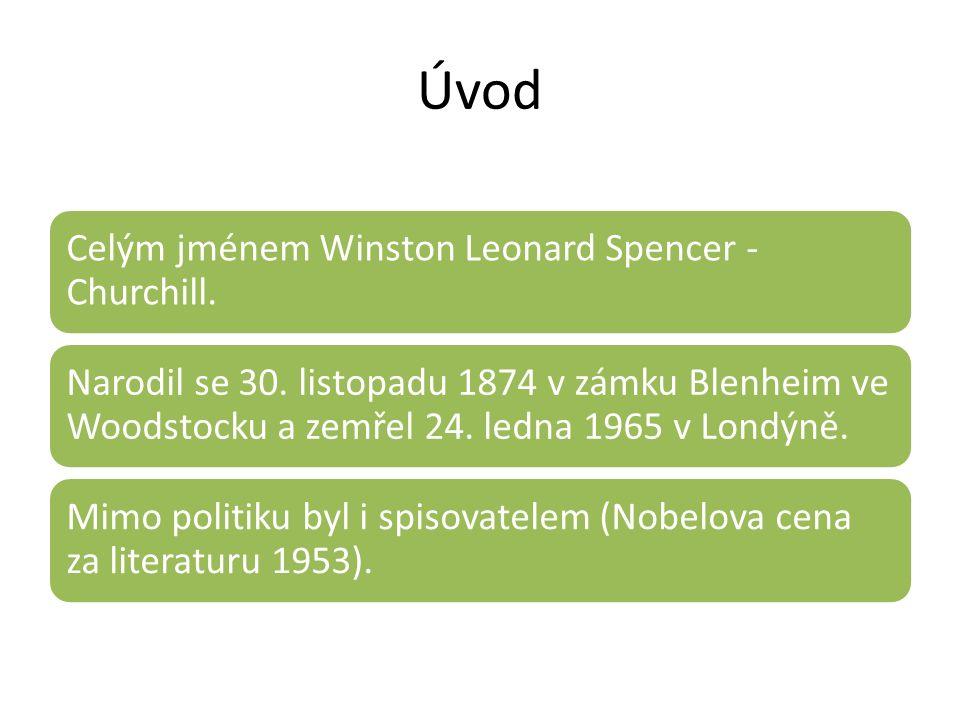 Úvod Celým jménem Winston Leonard Spencer - Churchill. Narodil se 30. listopadu 1874 v zámku Blenheim ve Woodstocku a zemřel 24. ledna 1965 v Londýně.