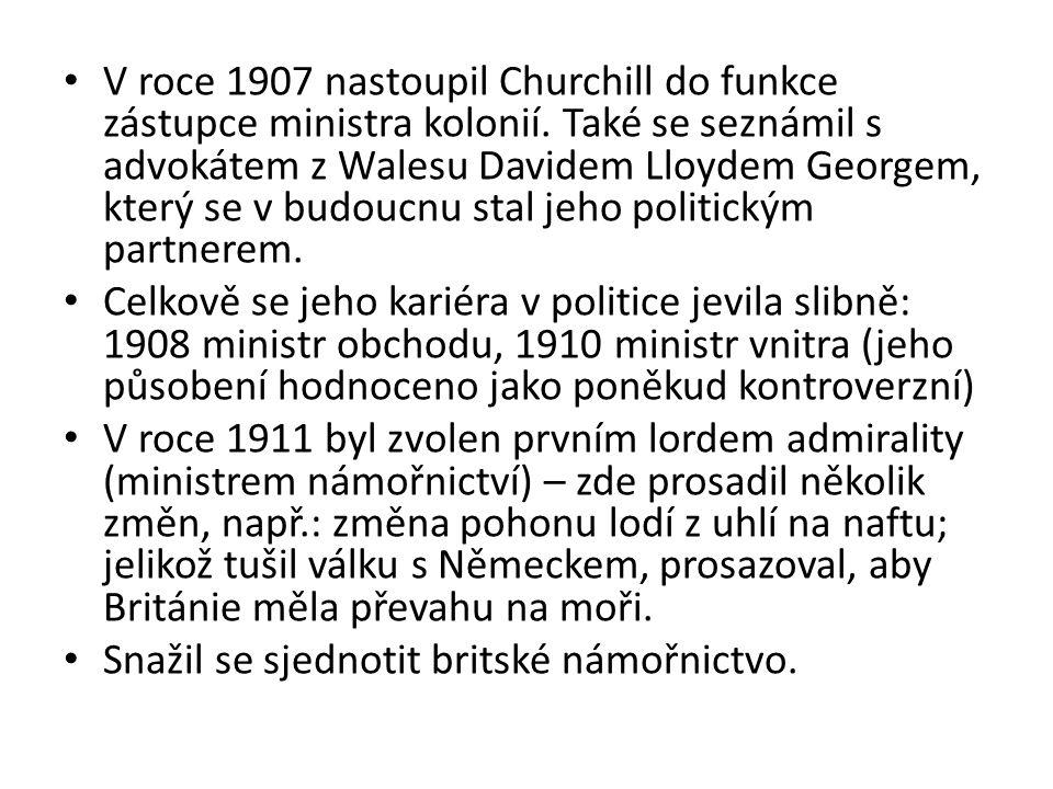 V roce 1907 nastoupil Churchill do funkce zástupce ministra kolonií. Také se seznámil s advokátem z Walesu Davidem Lloydem Georgem, který se v budoucn