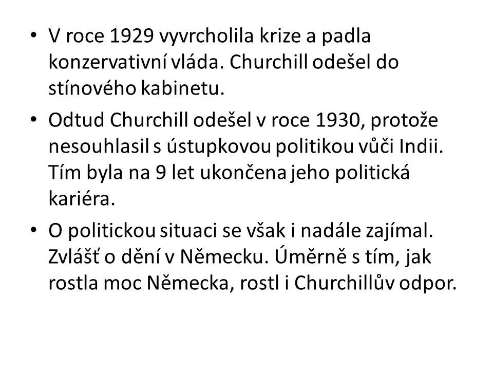 V roce 1929 vyvrcholila krize a padla konzervativní vláda. Churchill odešel do stínového kabinetu. Odtud Churchill odešel v roce 1930, protože nesouhl