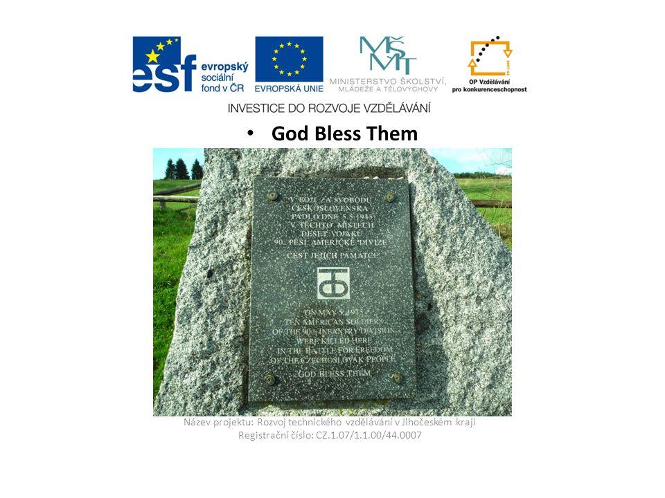 Název projektu: Rozvoj technického vzdělávání v Jihočeském kraji Registrační číslo: CZ.1.07/1.1.00/44.0007 God Bless Them