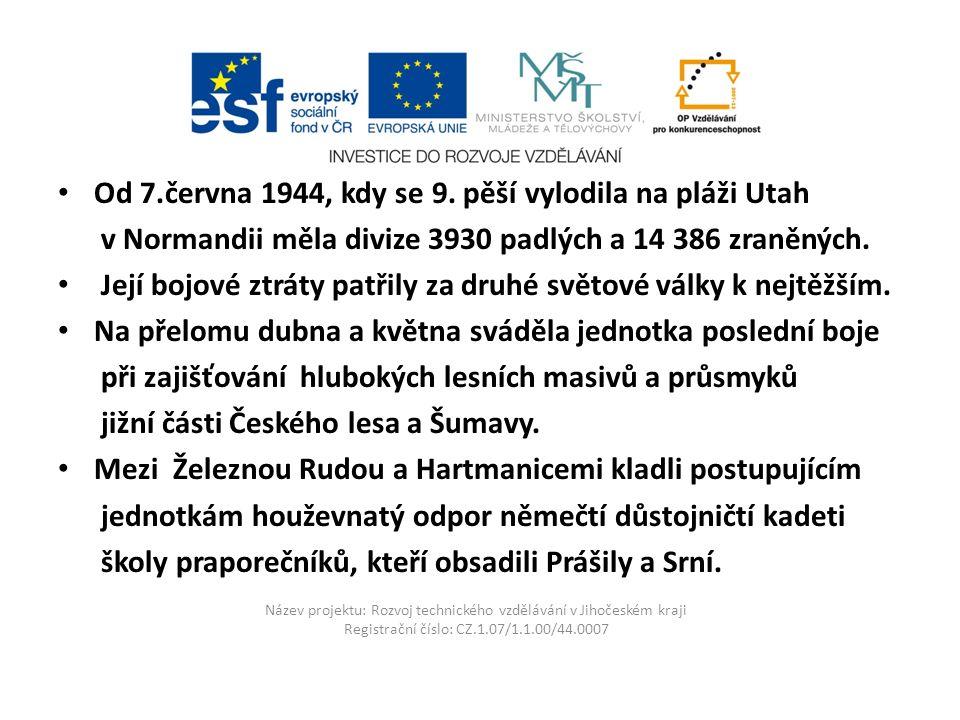 Název projektu: Rozvoj technického vzdělávání v Jihočeském kraji Registrační číslo: CZ.1.07/1.1.00/44.0007 Od 7.června 1944, kdy se 9.