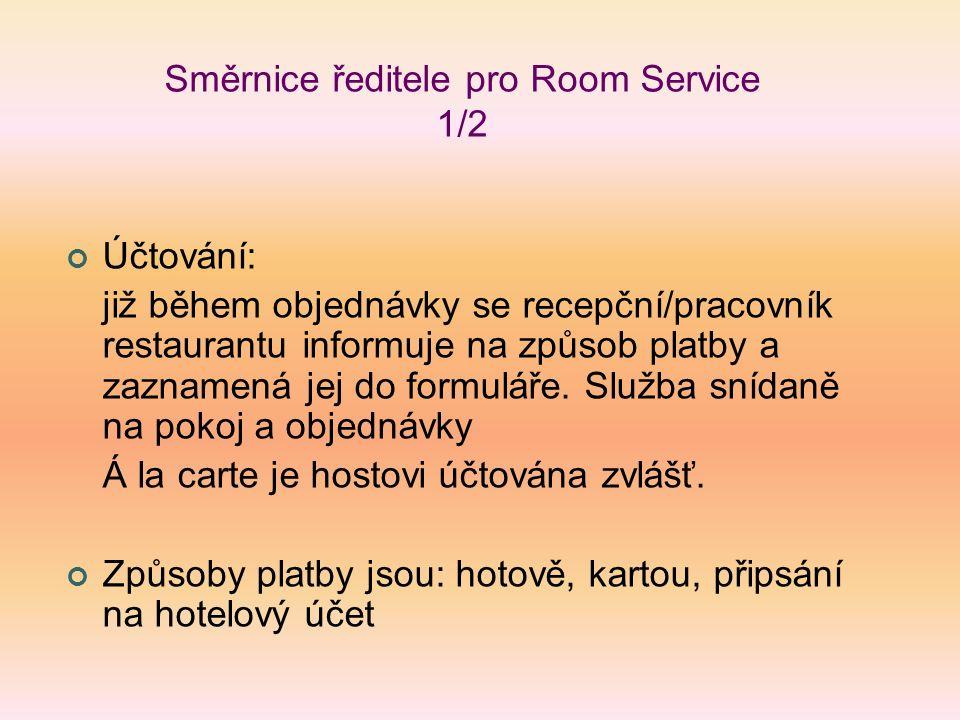 Směrnice ředitele pro Room Service 1/2 Účtování: již během objednávky se recepční/pracovník restaurantu informuje na způsob platby a zaznamená jej do