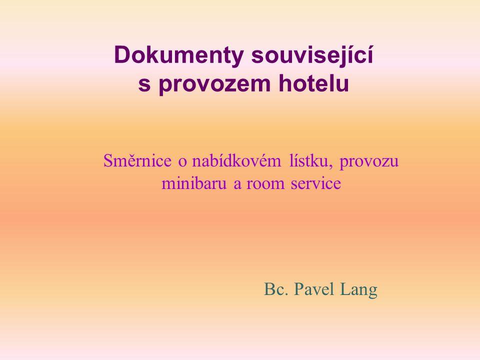Dokumenty související s provozem hotelu Bc. Pavel Lang Směrnice o nabídkovém lístku, provozu minibaru a room service