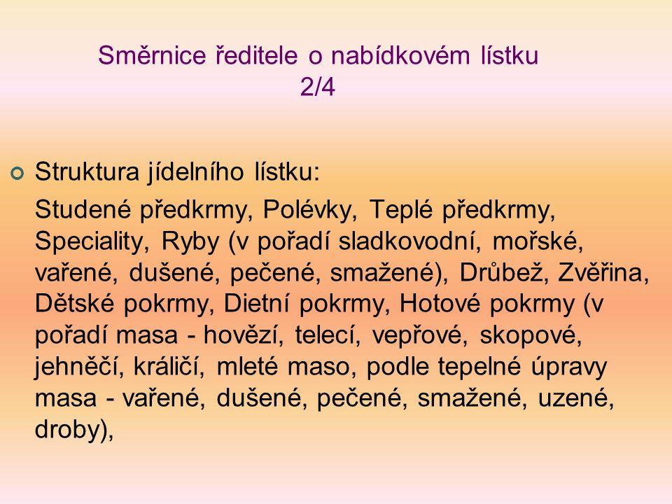 Směrnice ředitele o nabídkovém lístku 2/4 Struktura jídelního lístku: Studené předkrmy, Polévky, Teplé předkrmy, Speciality, Ryby (v pořadí sladkovodn