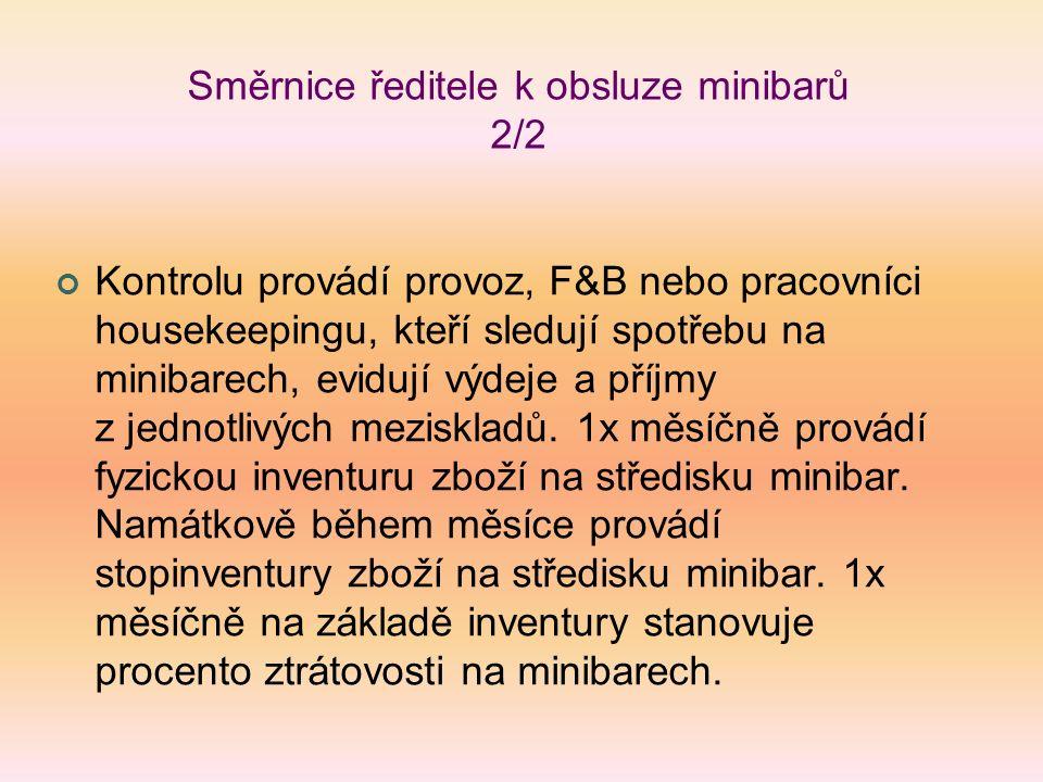 Směrnice ředitele k obsluze minibarů 2/2 Kontrolu provádí provoz, F&B nebo pracovníci housekeepingu, kteří sledují spotřebu na minibarech, evidují výd