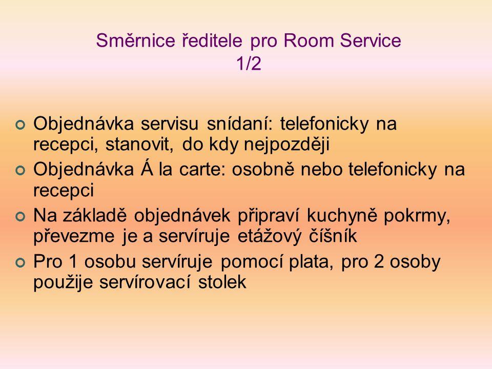 Směrnice ředitele pro Room Service 1/2 Objednávka servisu snídaní: telefonicky na recepci, stanovit, do kdy nejpozději Objednávka Á la carte: osobně n