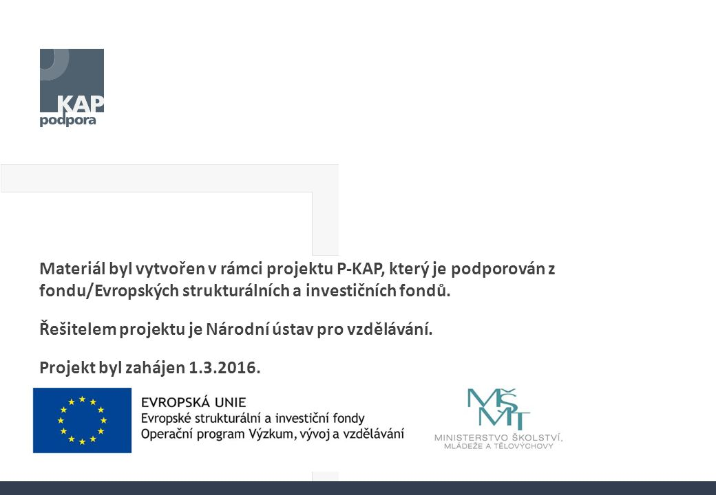 Materiál byl vytvořen v rámci projektu P-KAP, který je podporován z fondu/Evropských strukturálních a investičních fondů. Řešitelem projektu je Národn