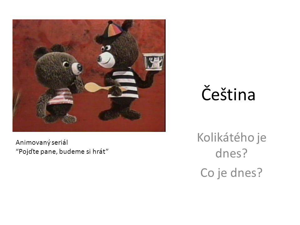 Čeština Kolikátého je dnes Co je dnes Animovaný seriál Pojďte pane, budeme si hrát