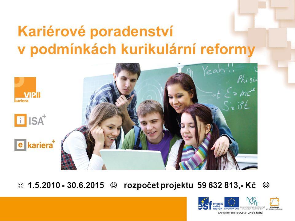 Kariérové poradenství v podmínkách kurikulární reformy 1.5.2010 - 30.6.2015 rozpočet projektu 59 632 813,- Kč