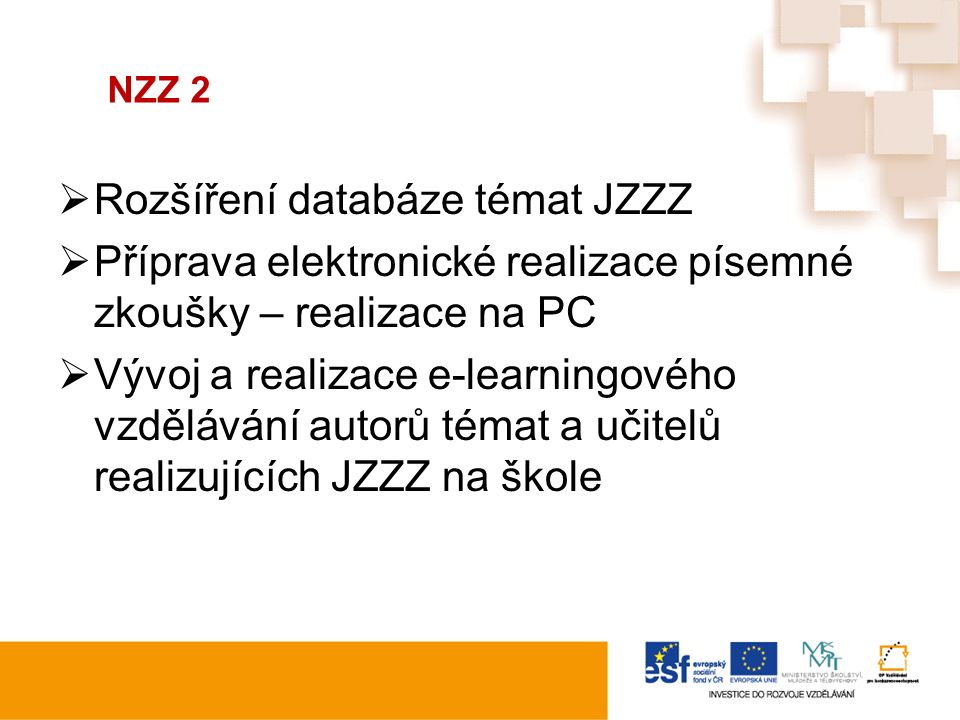 NZZ 2  Rozšíření databáze témat JZZZ  Příprava elektronické realizace písemné zkoušky – realizace na PC  Vývoj a realizace e-learningového vzdělává