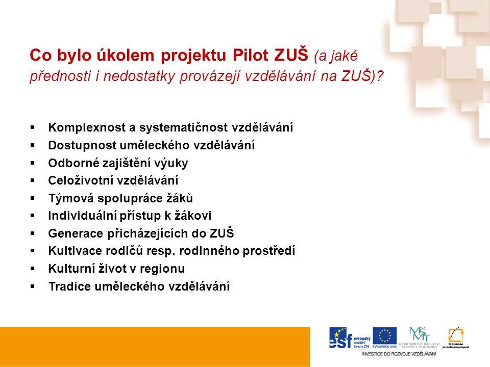 Co bylo úkolem projektu Pilot ZUŠ (a jaké přednosti i nedostatky provázejí vzdělávání na ZUŠ)?  Komplexnost a systematičnost vzdělávání  Dostupnost