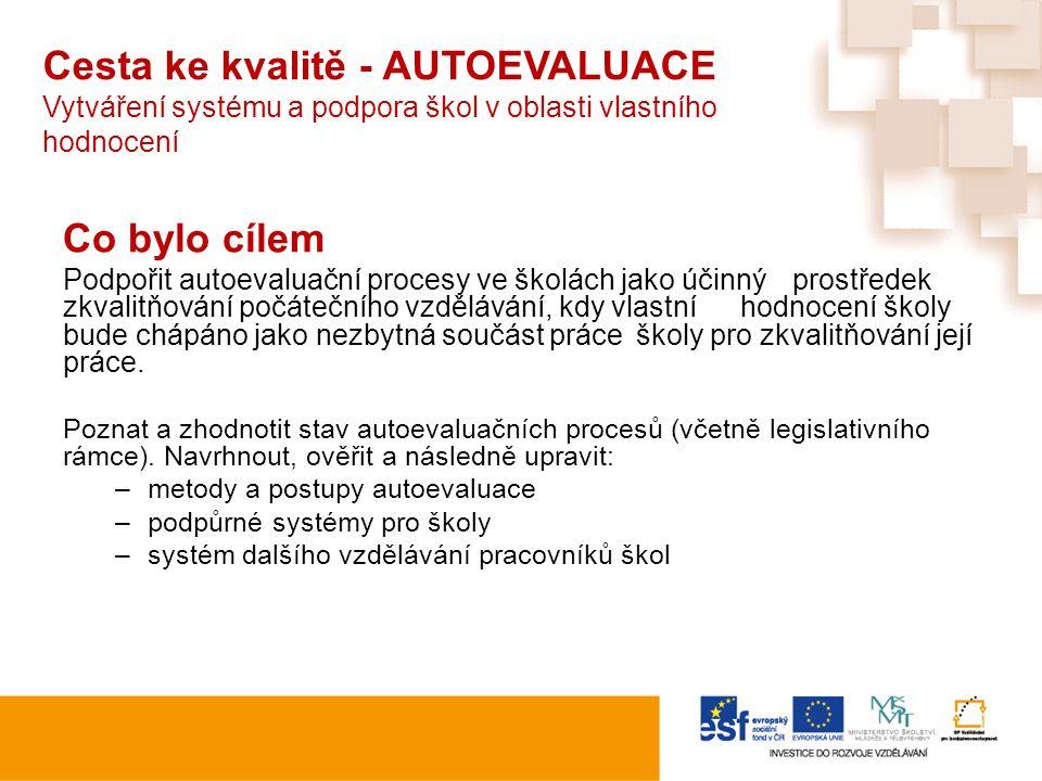 Cesta ke kvalitě - AUTOEVALUACE Vytváření systému a podpora škol v oblasti vlastního hodnocení Co bylo cílem Podpořit autoevaluační procesy ve školách