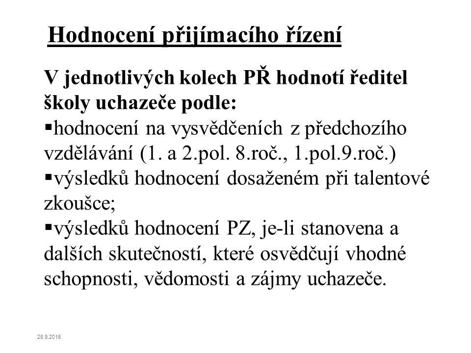 V jednotlivých kolech PŘ hodnotí ředitel školy uchazeče podle:  hodnocení na vysvědčeních z předchozího vzdělávání (1. a 2.pol. 8.roč., 1.pol.9.roč.)