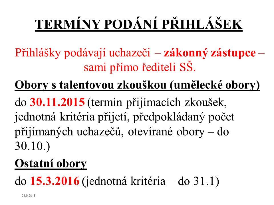 Přihlášky podávají uchazeči – zákonný zástupce – sami přímo řediteli SŠ. Obory s talentovou zkouškou (umělecké obory) do 30.11.2015 (termín přijímacíc
