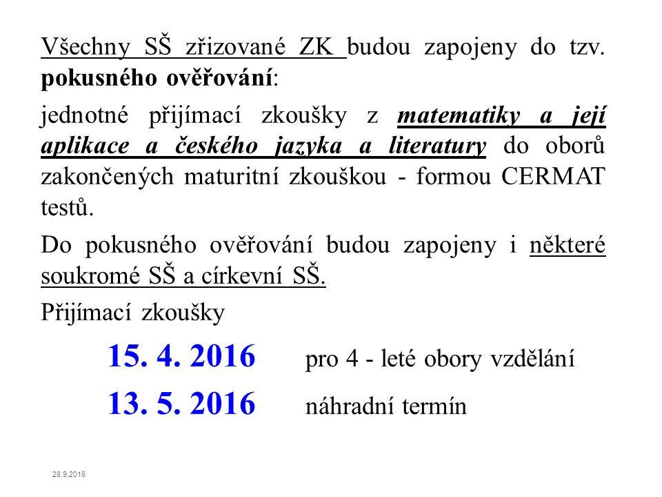 Všechny SŠ zřizované ZK budou zapojeny do tzv. pokusného ověřování: jednotné přijímací zkoušky z matematiky a její aplikace a českého jazyka a literat