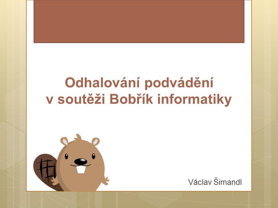 Odhalování podvádění v soutěži Bobřík informatiky Václav Šimandl