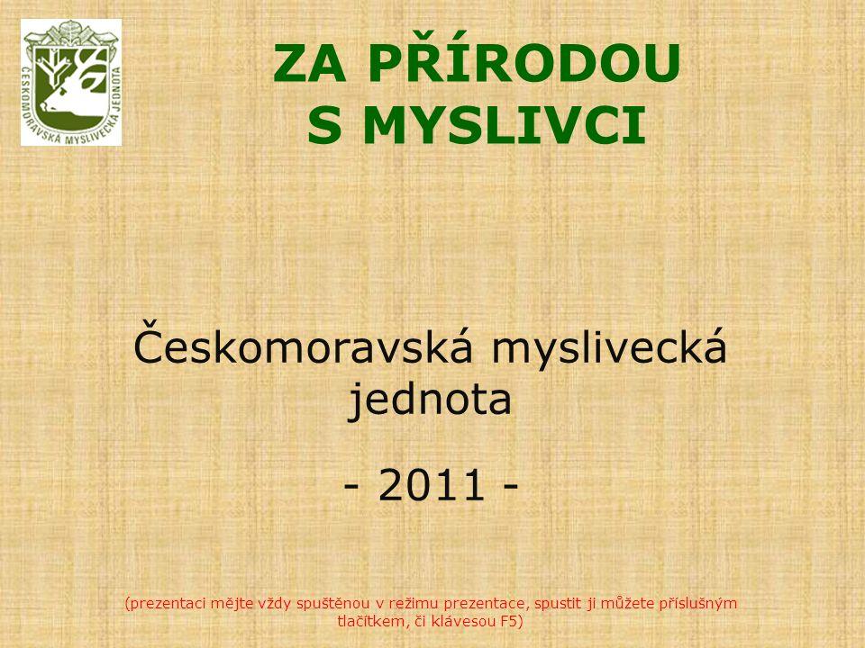 ZA PŘÍRODOU S MYSLIVCI Českomoravská myslivecká jednota - 2011 - (prezentaci mějte vždy spuštěnou v režimu prezentace, spustit ji můžete příslušným tlačítkem, či klávesou F5)