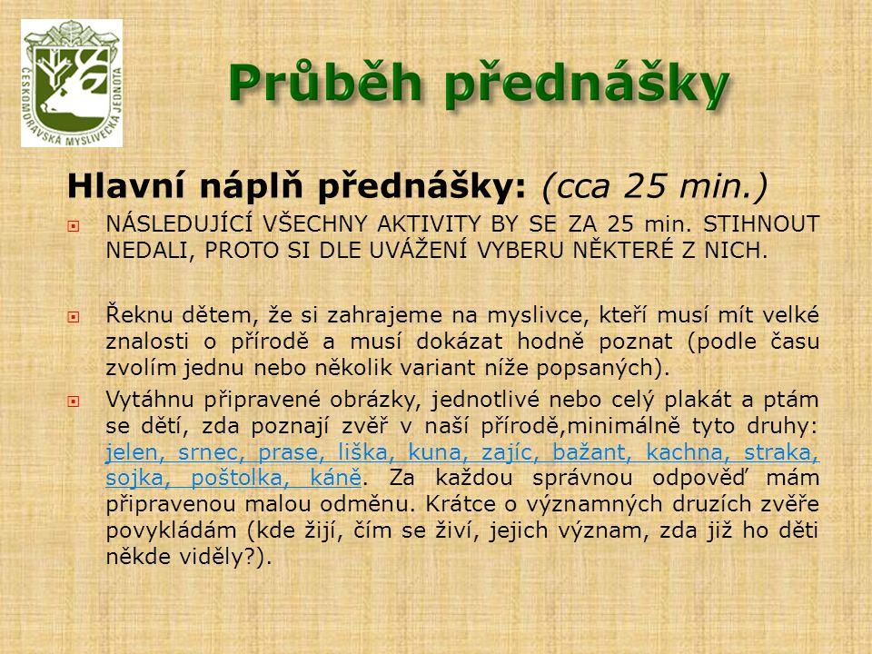 Hlavní náplň přednášky: (cca 25 min.)  NÁSLEDUJÍCÍ VŠECHNY AKTIVITY BY SE ZA 25 min.