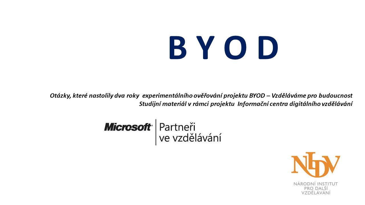 B Y O D Otázky, které nastolily dva roky experimentálního ověřování projektu BYOD – Vzděláváme pro budoucnost Studijní materiál v rámci projektu Informační centra digitálního vzdělávání