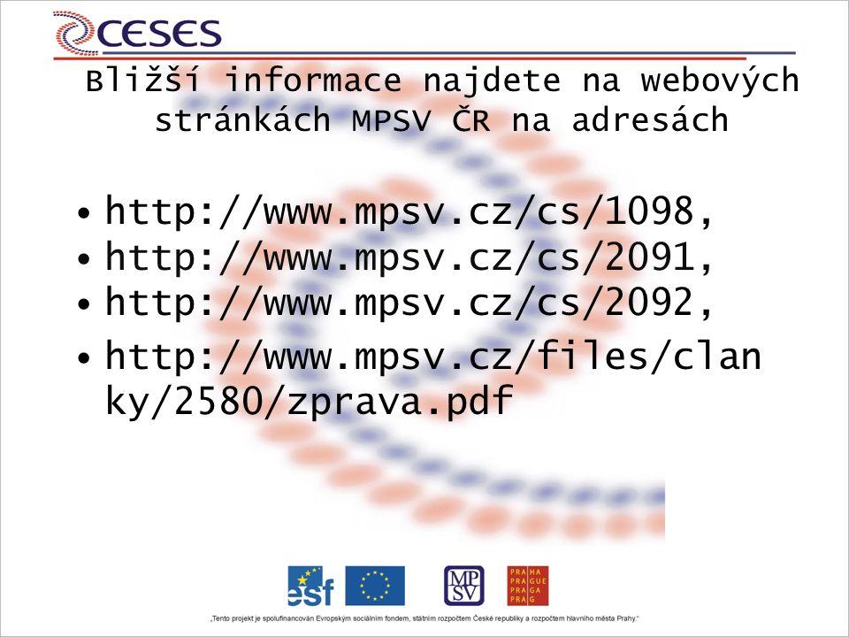 Bližší informace najdete na webových stránkách MPSV ČR na adresách http://www.mpsv.cz/cs/1098, http://www.mpsv.cz/cs/2091, http://www.mpsv.cz/cs/2092, http://www.mpsv.cz/files/clan ky/2580/zprava.pdf