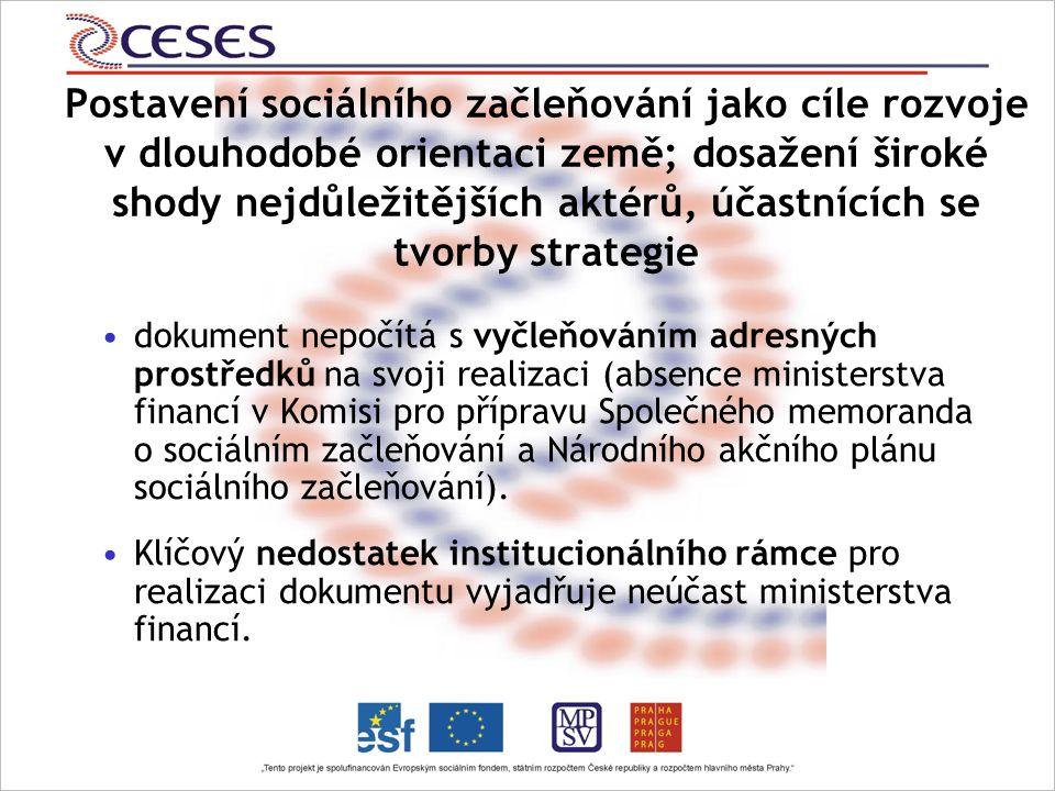 Postavení sociálního začleňování jako cíle rozvoje v dlouhodobé orientaci země; dosažení široké shody nejdůležitějších aktérů, účastnících se tvorby strategie dokument nepočítá s vyčleňováním adresných prostředků na svoji realizaci (absence ministerstva financí v Komisi pro přípravu Společného memoranda o sociálním začleňování a Národního akčního plánu sociálního začleňování).