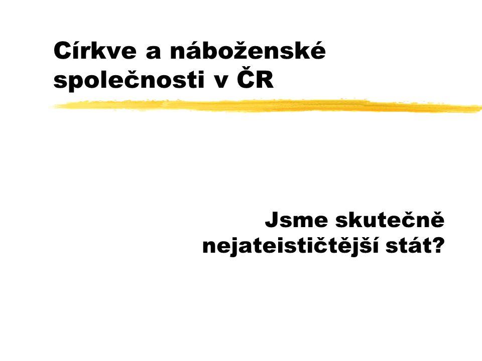 Církve a náboženské společnosti v ČR Jsme skutečně nejateističtější stát?