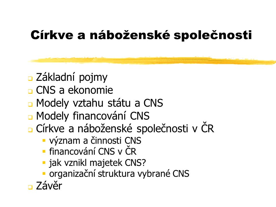 Církve a náboženské společnosti  Základní pojmy  CNS a ekonomie  Modely vztahu státu a CNS  Modely financování CNS  Církve a náboženské společnos