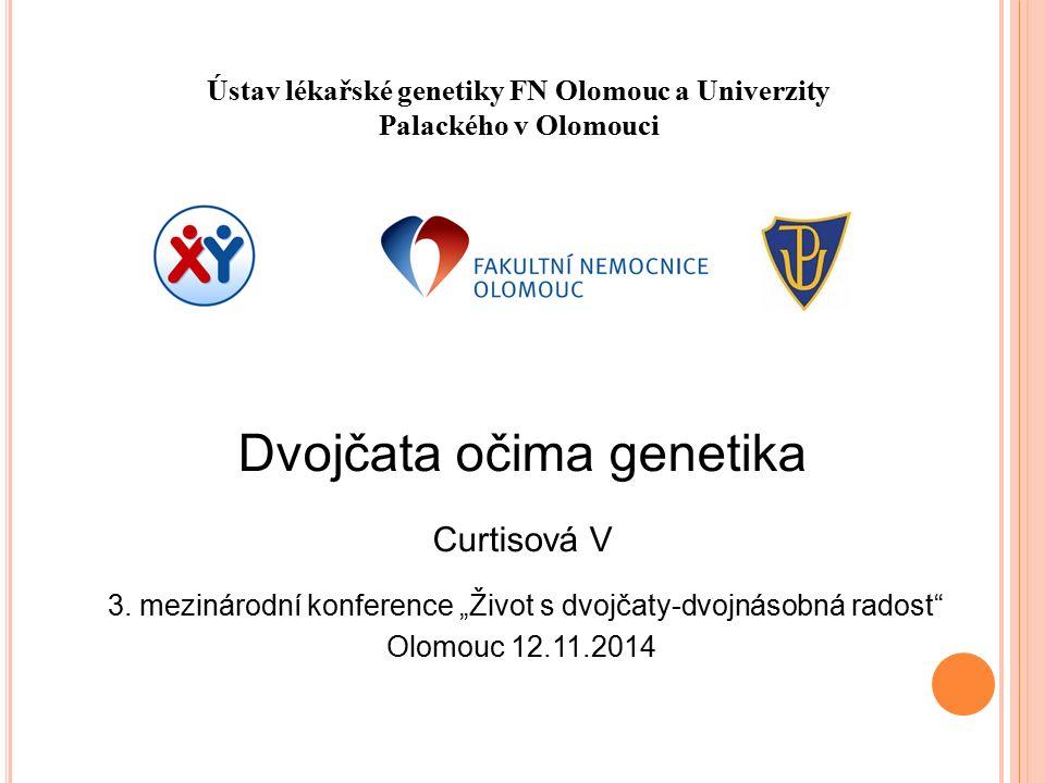 Ústav lékařské genetiky FN Olomouc a Univerzity Palackého v Olomouci Dvojčata očima genetika Curtisová V 3.