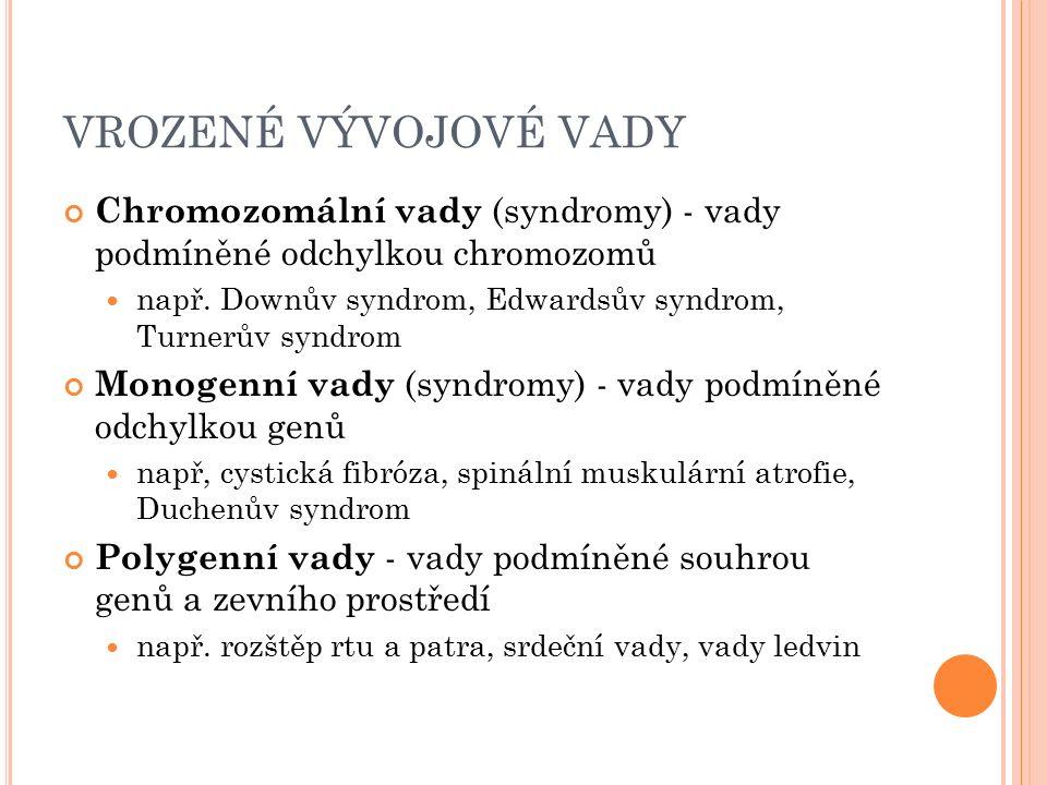 VROZENÉ VÝVOJOVÉ VADY Chromozomální vady (syndromy) - vady podmíněné odchylkou chromozomů např.