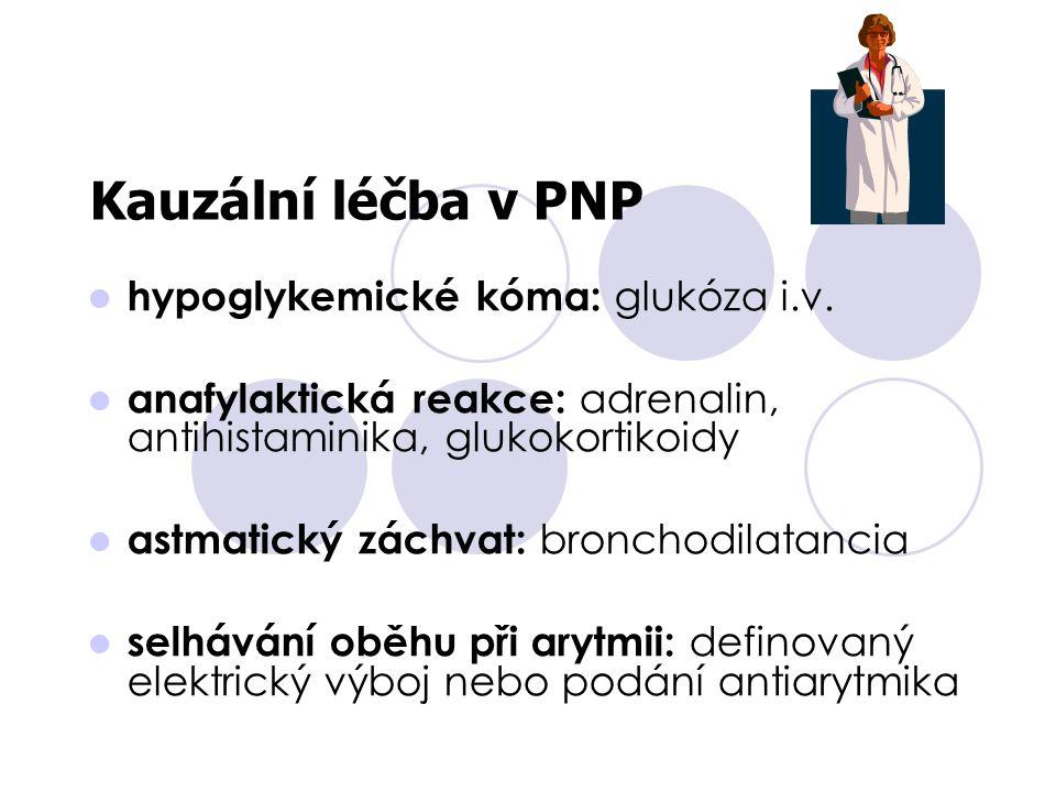 Kauzální léčba v PNP hypoglykemické kóma: glukóza i.v. anafylaktická reakce: adrenalin, antihistaminika, glukokortikoidy astmatický záchvat: bronchodi