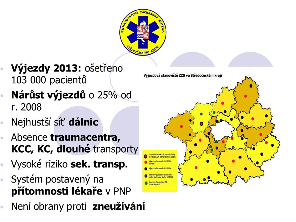 Výjezdy 2013: ošetřeno 103 000 pacientů Nárůst výjezdů o 25% od r. 2008 Nejhustší síť dálnic Absence traumacentra, KCC, KC, dlouhé transporty Vysoké r